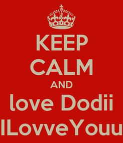 Poster: KEEP CALM AND love Dodii ILovveYouu