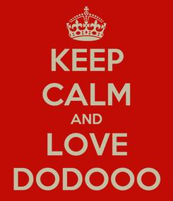 Poster: KEEP CALM AND LOVE DODOOO