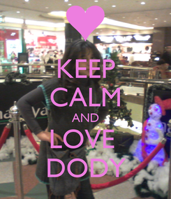 Poster: KEEP CALM AND LOVE  DODY