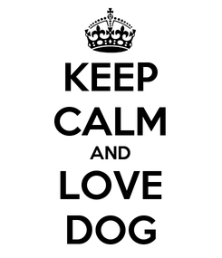 Poster: KEEP CALM AND LOVE DOG