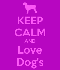 Poster: KEEP CALM AND Love Dog's
