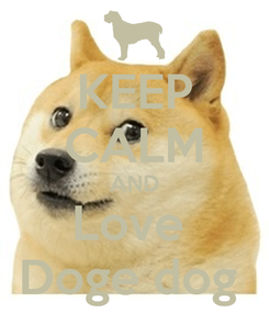 Poster: KEEP CALM AND Love  Doge dog