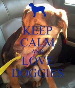 Poster: KEEP CALM AND LOVE DOGGIES