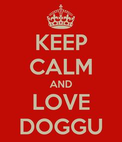 Poster: KEEP CALM AND LOVE DOGGU