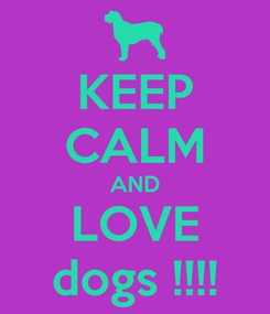 Poster: KEEP CALM AND LOVE dogs !!!!