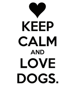Poster: KEEP CALM AND LOVE DOGS.