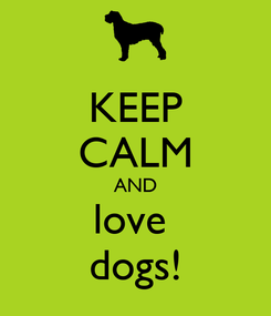 Poster: KEEP CALM AND love  dogs!