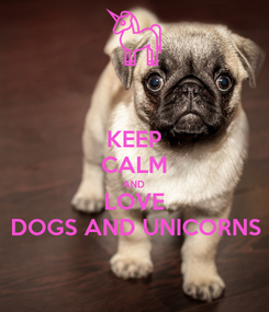 Poster: KEEP CALM AND LOVE DOGS AND UNICORNS