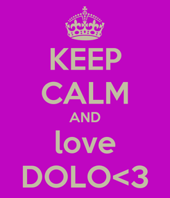 Poster: KEEP CALM AND love DOLO<3