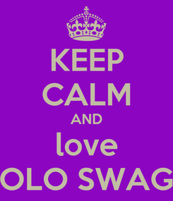 Poster: KEEP CALM AND love DOLO SWAGG