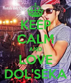 Poster: KEEP CALM AND LOVE DOL'SEKA