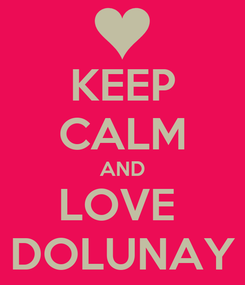 Poster: KEEP CALM AND LOVE  DOLUNAY