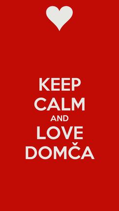 Poster: KEEP CALM AND LOVE DOMČA