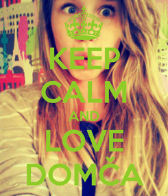 Poster: KEEP CALM AND LOVE DOMČA