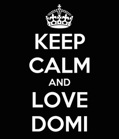 Poster: KEEP CALM AND LOVE DOMI