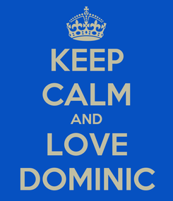 Poster: KEEP CALM AND LOVE DOMINIC