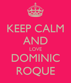 Poster: KEEP CALM AND LOVE DOMINIC ROQUE
