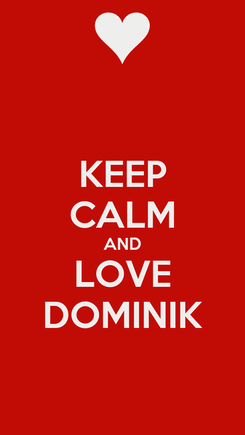 Poster: KEEP CALM AND LOVE DOMINIK