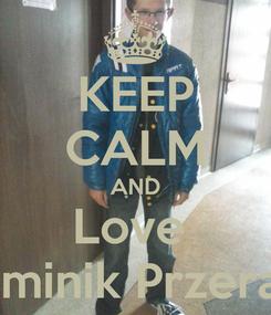 Poster: KEEP CALM AND Love  Dominik Przerada
