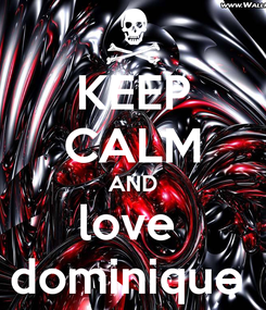 Poster: KEEP CALM AND love  dominique