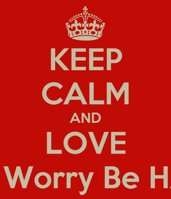 Poster: KEEP CALM AND LOVE Don't Worry Be HAPPY