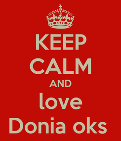 Poster: KEEP CALM AND love Donia oks