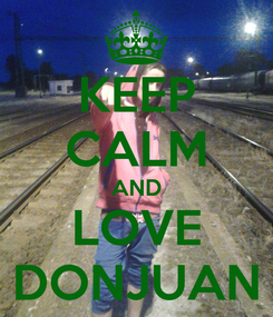 Poster: KEEP CALM AND LOVE DONJUAN