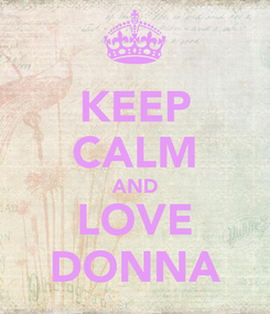 Poster: KEEP CALM AND LOVE DONNA