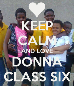 Poster: KEEP CALM AND LOVE DONNA CLASS SIX