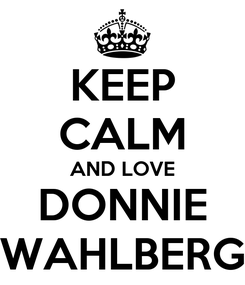 Poster: KEEP CALM AND LOVE DONNIE WAHLBERG