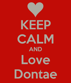 Poster: KEEP CALM AND Love Dontae