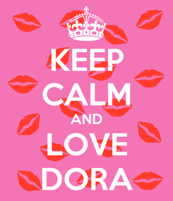 Poster: KEEP CALM AND LOVE DORA