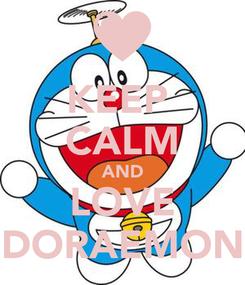 Poster: KEEP  CALM AND LOVE DORAEMON