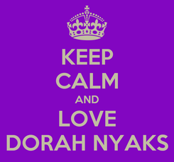 Poster: KEEP CALM AND LOVE DORAH NYAKS