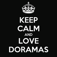Poster: KEEP CALM AND LOVE DORAMAS