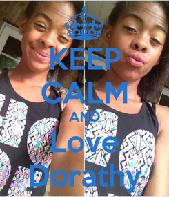 Poster: KEEP CALM AND Love Dorathy
