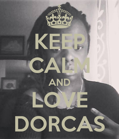 Poster: KEEP CALM AND LOVE DORCAS