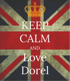 Poster: KEEP CALM AND Love Dorel