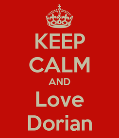 Poster: KEEP CALM AND Love Dorian