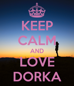 Poster: KEEP CALM AND LOVE DORKA