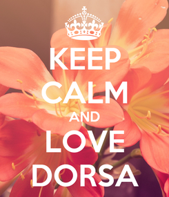 Poster: KEEP CALM AND LOVE DORSA