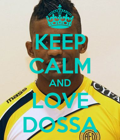 Poster: KEEP CALM AND LOVE DOSSA