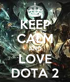Poster: KEEP CALM AND LOVE DOTA 2