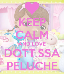 Poster: KEEP CALM AND LOVE DOTT.SSA PELUCHE