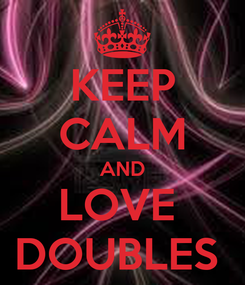 Poster: KEEP CALM AND LOVE  DOUBLES