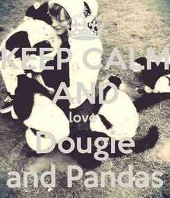 Poster: KEEP CALM AND love  Dougie and Pandas