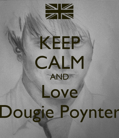 Poster: KEEP CALM AND Love Dougie Poynter