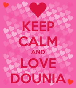 Poster: KEEP CALM AND LOVE DOUNIA