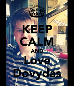 Poster: KEEP CALM AND Love Dovydas