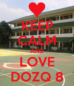 Poster: KEEP CALM AND LOVE DOZQ 8